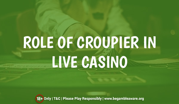 The Role of Croupier in a Live Casino
