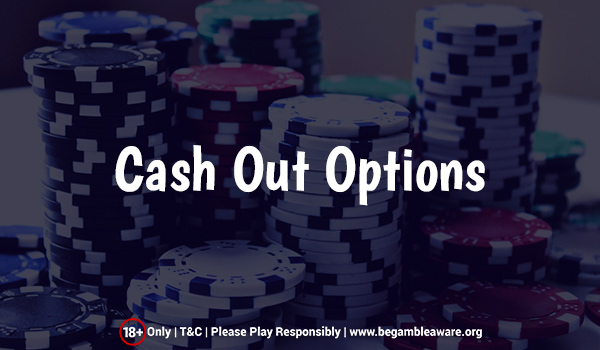 Are Cash Out Options An Important Facet To Choosing An Online Casino?