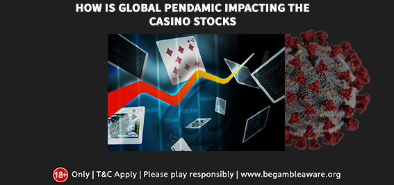 How Is the Global Pandemic Impacting the Casino Stocks?